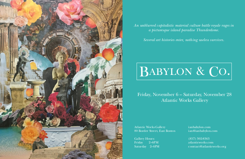 a large banner split in two distinct vertical halves. The left half is a complex collage of classical and ancient statues, ruins, columns, ceilings, and waves, roses, and additional flowers. The right half is a Tiffany blue background with promotional text for Babylon & Co., a group exhibition of artwork at the Atlantic Works Gallery.